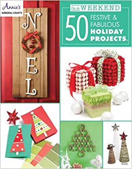 In A Weekend 50 Festive Fabulous Holiday Projects Annie S