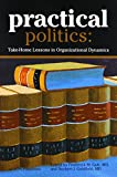 img - for Practical Politics: Take-Home Lessons in Organizational Dynamics book / textbook / text book