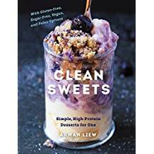 Clean Sweets: Simple, High-Protein Desserts for One: With Gluten-Free, Sugar-Free, Vegan, and Paleo Options