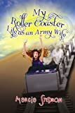My Roller Coaster Life as an Army Wife, Marcia Stedron, 1441565159