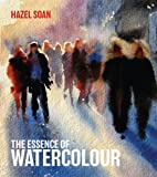 The Essence of Watercolour, Hazel Soan, 1906388733
