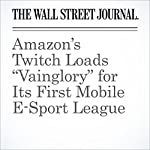 "Amazon's Twitch Loads ""Vainglory"" for Its First Mobile E-Sport League 