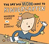 The Day My Mom Came to Kindergarten, Maureen Fergus, 1554536987