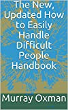 The New, Updated How to Easily Handle Difficult People Handbook (Successful Living Series)