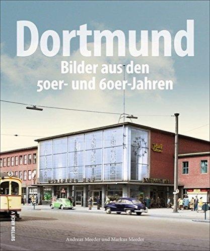 Dortmund, Bilder aus den 50er- und 60er-Jahren, die Wirtschaftswunderjahre in rund 200 faszinierenden Aufnahmen, die den Alltag der Bewohner in der jungen Bundesrepublik zeigen (Sutton Archivbilder)