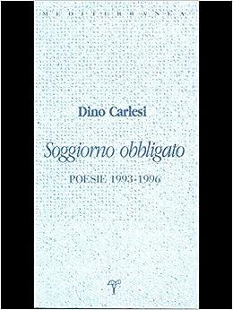 Amazon.it: Soggiorno obbligato. Poesie (1993-1996) - Dino Carlesi, G ...