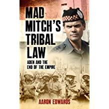 Mad Mitch's Tribal Law: Aden and the End of the Empire
