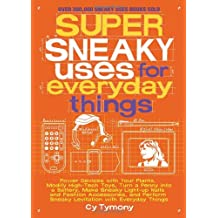 Super Sneaky Uses for Everyday Things: Power Devices with Your Plants, Modify High-Tech Toys, Turn a Penny into a Battery, and More (Sneaky Books)