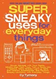 Super Sneaky Uses for Everyday Things, Cy Tymony, 1449408141