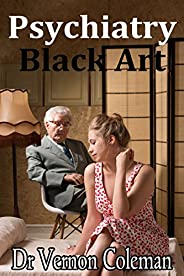 Psychiatry: Black art and confidence trick: A short monograph explaining the enduring and expanding myth of me
