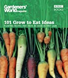 101 Grow to Eat Ideas, Ceri Thomas and Gardeners' World Magazine Staff, 0563539275
