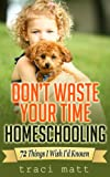 Make the most of your homeschooling efforts by employing some practical pointers from a veteran homeschool mom!With the empty nest looming, author Traci Matt takes a look back at two decades of successes and regrets and offers field-tested id...