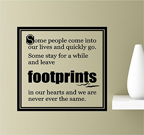 Some people come into our lives and quickly go. Some stay for a while and leave footprints in our hearts and we are never the same Vinyl Wall Art Inspirational Quotes Decal Sticker