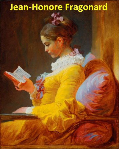70 Color Paintings of Jean-Honore (Honoré) Fragonard - French Rococo Painter and Printmaker (April 5, 1732 - August 22, (Fragonard Painting)