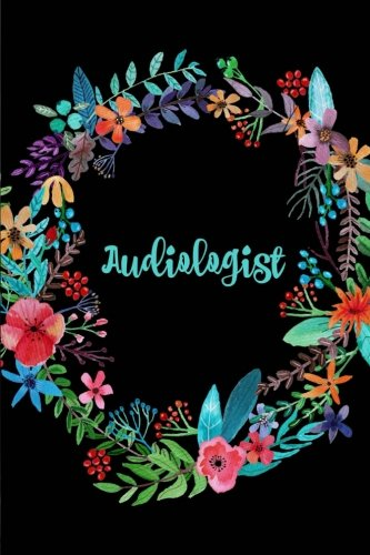 Audiologist: Graduation Gifts for Audiologists, Floral Pattern,6x9,150pages
