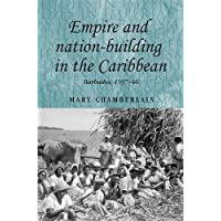 Empire and Nation-Building in the Caribbean: Barbados, 1937-66 (Studies in Imperialism)
