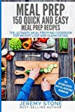 img - for Meal Prep: 150 Quick and Easy Meal Prep Recipes - The Ultimate Meal Prepping Cookbook For Weight Loss and Clean Eating book / textbook / text book