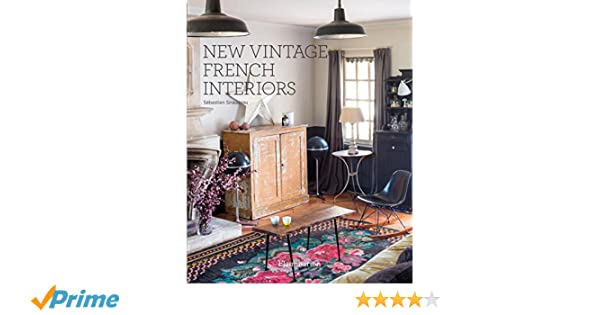 New Vintage French Interiors: Sebastien Siraudeau: 9782080202260 ...