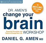 Change Your Brain, Change Your Life: An Audio Workshop Based on the Bestselling Book (Amen Clinics Audio Learning)