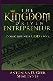 The Kingdom Driven Entrepreneur, Shae Bynes and Antonina Geer, 0615736122