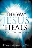 The Way Jesus Heals, Wallen Yep, 1597818283