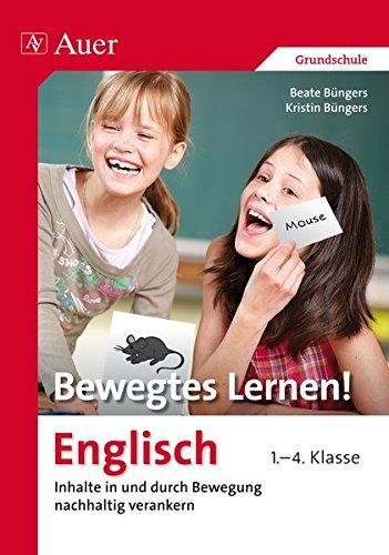 Bewegtes Lernen! Englisch 1.-4. Klasse: Inhalte in und durch Bewegung nachhaltig verankern 1.-4. Klasse (Bewegtes Lernen! Grundschule)