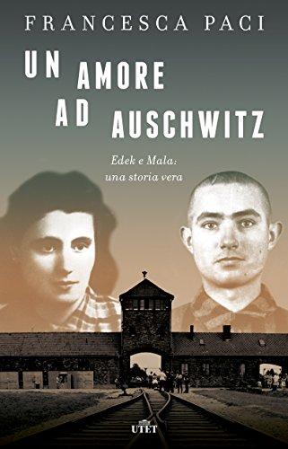 Un amore ad Auschwitz. Edek e Mala: una storia vera. Con e-book Francesca Paci