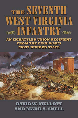 The Seventh West Virginia Infantry: An Embattled Union Regiment from the Civil War's Most Divided State