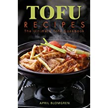 Tofu Recipes: The Ultimate Tofu Cookbook