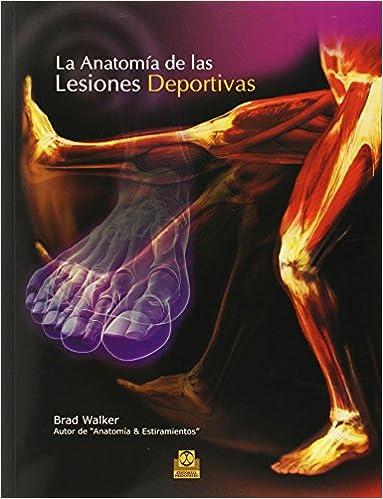 Anatomía De Las Lesiones Deportivas, La (color) por Brad Walker epub