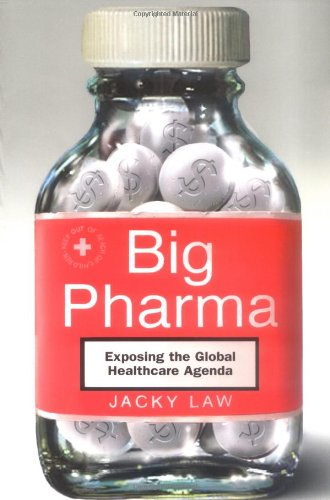 Big Pharma: Exposing the Global Healthcare Agenda