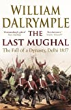 The Last Mughal: The Fall of Delhi, 1857