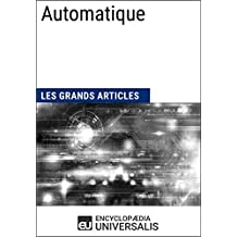 Automatique: Les Grands Articles d'Universalis (French Edition)