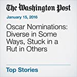 Oscar Nominations: Diverse in Some Ways, Stuck in a Rut in Others | Ann Hornaday
