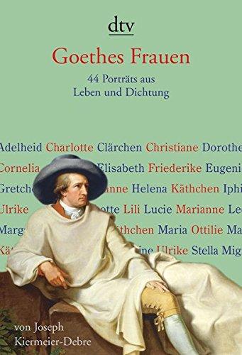 Goethes Frauen: 44 Porträts aus Leben und Dichtung