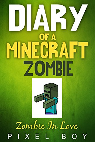 {* UPDATED *} Minecraft: Diary Of A Minecraft Zombie - Zombie In Love (An Unofficial Minecraft Book) (Minecraft Diary Books) Minecraft Books For Kids, Wimpy Zombie (New For 2016). Holmes figuran Fiscal traves doles Killed
