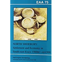 EAA 75: North Shoebury: Settlement and Economy in South-east Essex 1500BC-AD1500 (East Anglian Archaeology Monograph)