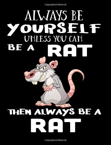 Always Be Yourself Unless You Can Be A Rat Then Always Be A Rat: Notebooks For School (Back To School Notebook, Composition College Ruled)(8.5 x 11)(School Memory Book)(V2)