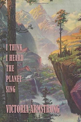 Read Online I Think I Heard The Planet Sing pdf