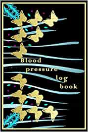 BLOOD PRESSURE LOG BOOK: Monitor and track your hypertension or hypotension daily weekly and monthly,for organized health data you can also use it for ... 120 page more than 110 week for men or women.
