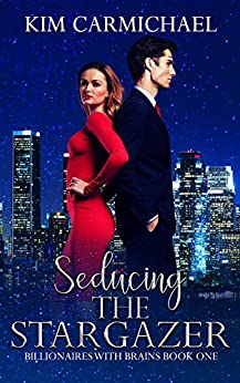 Seducing the Stargazer (Billionaires with Brains Book 1) by [Carmichael, Kim]