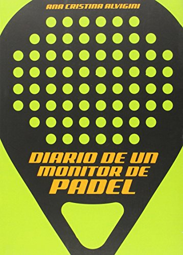 Descargar Libro Diario De Un Monitor De Pádel Ana Cristina Alvigini