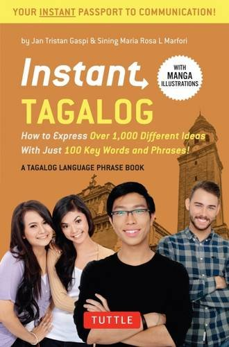 Instant Tagalog: How to Express Over 1,000 Different Ideas with Just 100 Key Words and Phrases!  (Tagalog Phrasebook &am