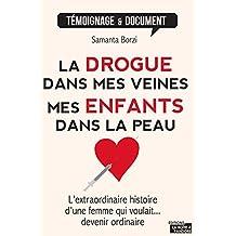La drogue dans mes veines, mes enfants dans la peau: L'extraordinaire histoire d'une femme qui voulait devenir ordinaire... (Témoignages & Documents) (French Edition)