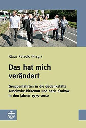 Das hat mich verändert: Gruppenfahrten in die Gedenkstätte Auschwitz-Birkenau und nach Kraków in den Jahren 1979-2010