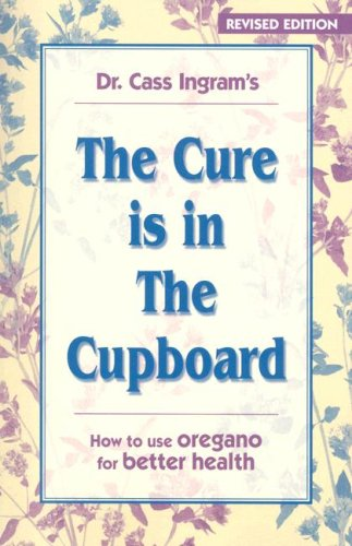The Cure Is in the Cupboard: How to Use Oregano for Better Health