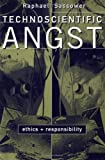 Technoscientific Angst : Ethics and Responsibility, Sassower, Raphael, 0816629579