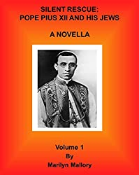 SILENT RESCUE:  Pope Pius XII and His Jews - Vol 1.: A Novella