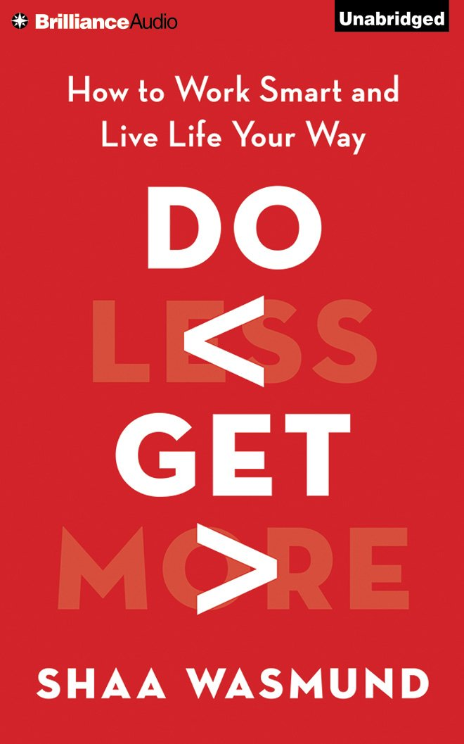 Do Less, Get More: How to Work Smart and Live Life Your Way by Brilliance Audio