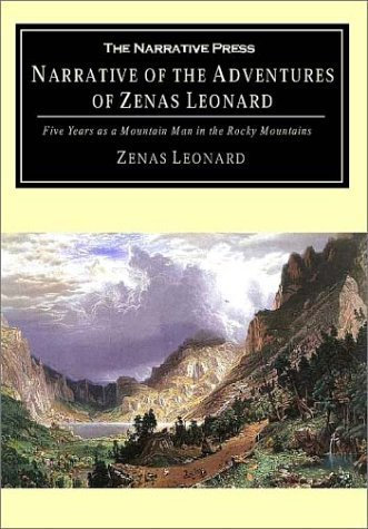Narrative of the Adventures of Zenas Leonard: Five Years as a Mountain Man in the Rocky Mountains by Zenas Leonard (2001-06-01)